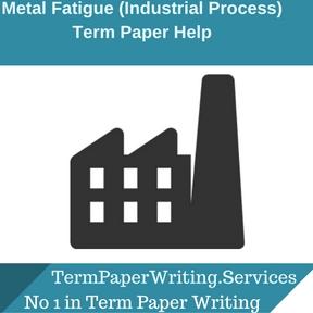 Metal Fatigue (Industrial Process) Term Paper Help