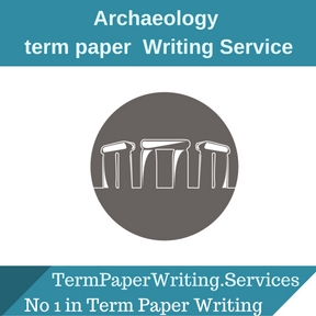 Archaeology Term Paper Writing Service