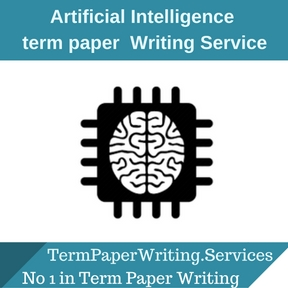 Artificial Intelligence Term Paper Writing Service
