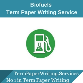 Biofuels Term Paper Writing Service