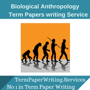 Biological Anthropology Term Paper Writing Service