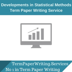 Developments in Statistical Methods Term Paper Writing Service