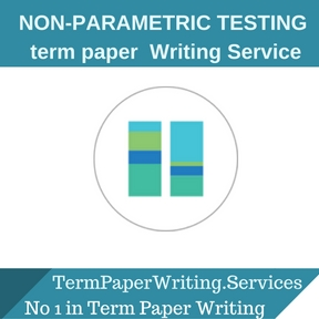 NON-PARAMETRIC TESTING TERM PAPER Writing Service