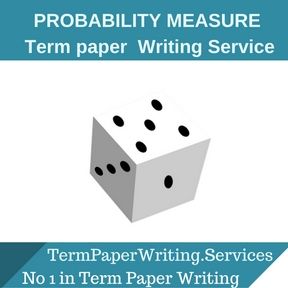 PROBABILITY MEASURE TERM PAPER Writing Service