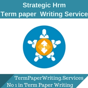 Strategic Hrm Term Paper Writing Service