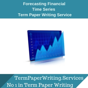 Forecasting Financial Time Series Term Paper Writing Service