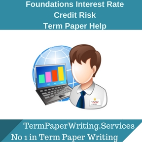 Foundations Interest Rate Credit Risk Term paper Writing Service