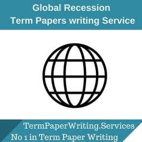 Global Recession Term Paper Writing Service