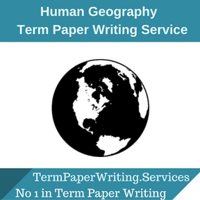 Human Geography Term Paper Writing Service